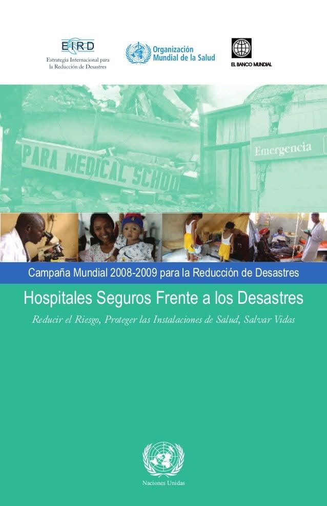 Campaña Mundial 2008-2009 para la Reducción de Desastres  Hospitales Seguros Frente a los Desastres  Reducir el Riesgo, Pr...