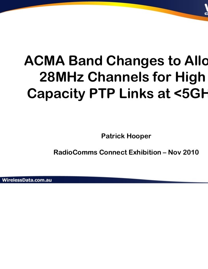 ACMA Band Changes to Allow  28MHz Channels for HighCapacity PTP Links at <5GHz                 Patrick Hooper    RadioComm...