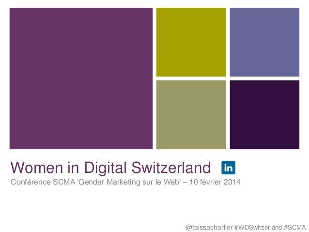 Women in Digital Switzerland Conférence SCMA 'Gender Marketing sur le Web' – 10 février 2014  @taissacharlier #WDSwitzerla...