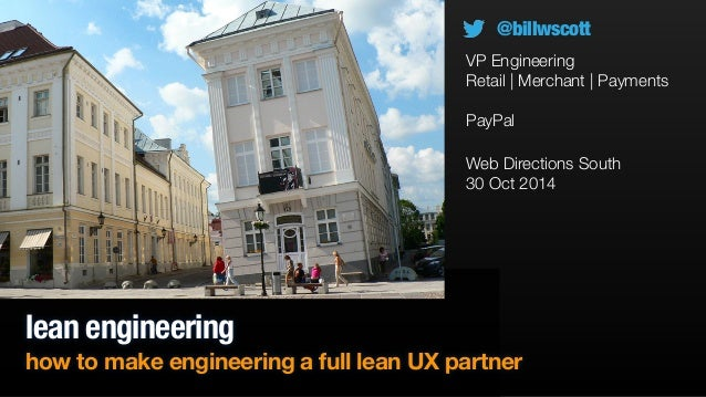 @billwscott  VP Engineering  Retail | Merchant | Payments  !  PayPal  Web Directions South  30 Oct 2014  lean engineering ...