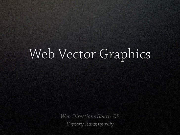 Web Vector Graphics        Web Directions South '08      Dmitry Baranovskiy