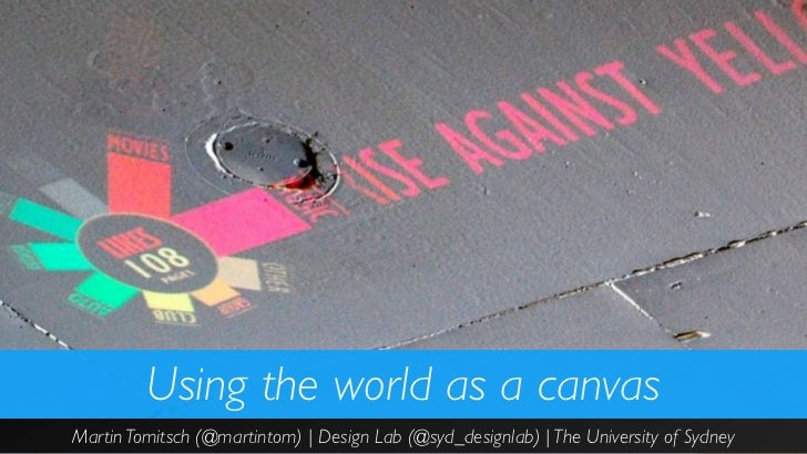 Using the world as a canvasMartin Tomitsch (@martintom) | Design Lab (@syd_designlab) | The University of Sydney