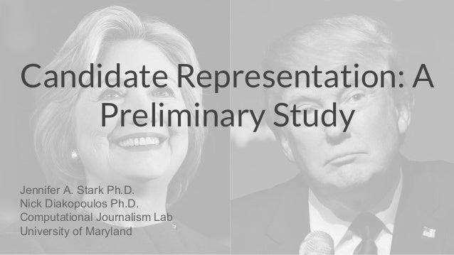 Candidate Representation: A Preliminary Study Jennifer A. Stark Ph.D. Nick Diakopoulos Ph.D. Computational Journalism Lab ...