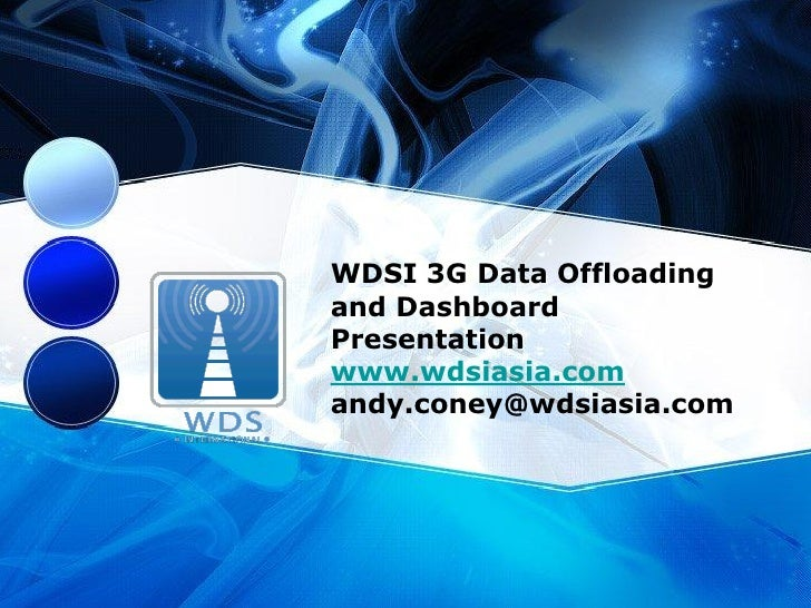 WDSI 3G Data Offloading and Dashboard Presentation www.wdsiasia.com andy.coney@wdsiasia.com
