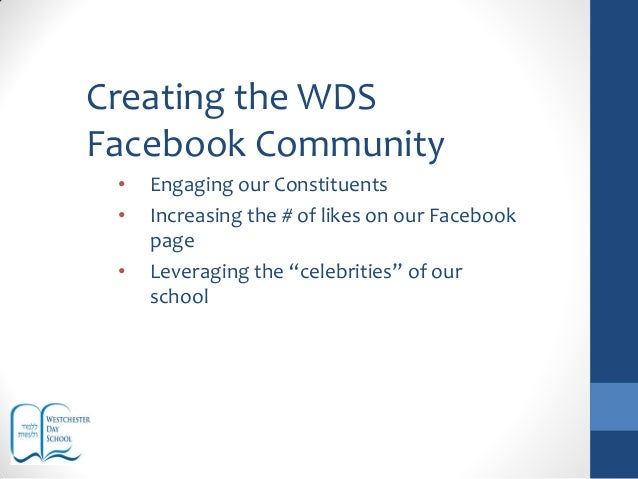 Creating the WDSFacebook Community• Engaging our Constituents• Increasing the # of likes on our Facebookpage• Leveraging t...
