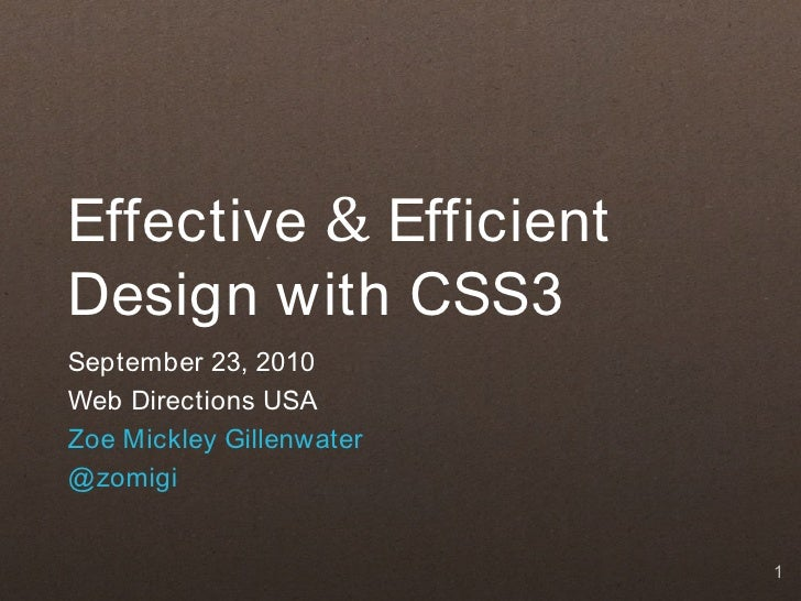 Effective & Efficient Design with CSS3 September 23, 2010 Web Directions USA Zoe Mickley Gillenwater @ zomigi             ...