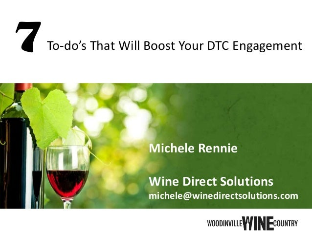 Michele Rennie Wine Direct Solutions michele@winedirectsolutions.com 7To-do's That Will Boost Your DTC Engagement