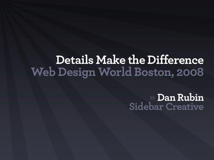 Details Make the Difference Web Design World Boston, 2008                      » Dan Rubin                  Sidebar Creati...