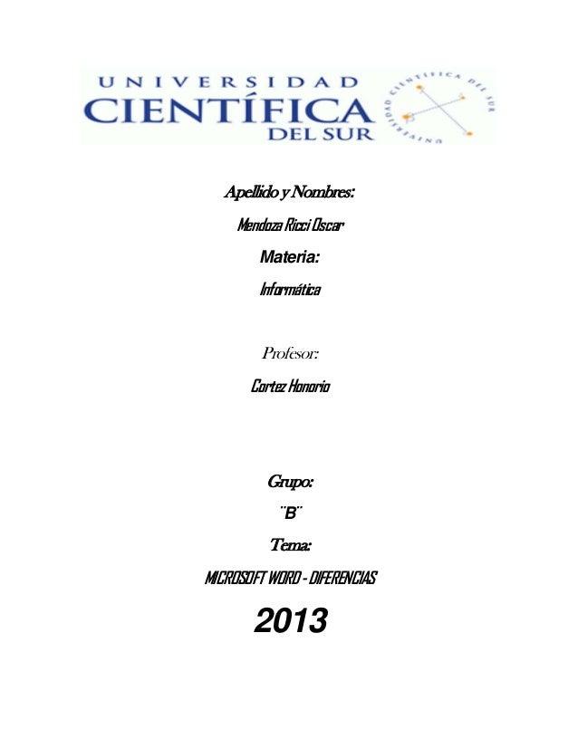 Apellido y Nombres:MendozaRicciOscarMateria:InformáticaProfesor:CortezHonorioGrupo:¨B¨Tema:MICROSOFTWORD-DIFERENCIAS2013