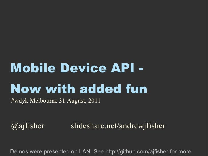 Mobile Device API - Now with added fun <ul><li>@ajfisher slideshare.net/andrewjfisher </li></ul>#wdyk Melbourne 31 August,...