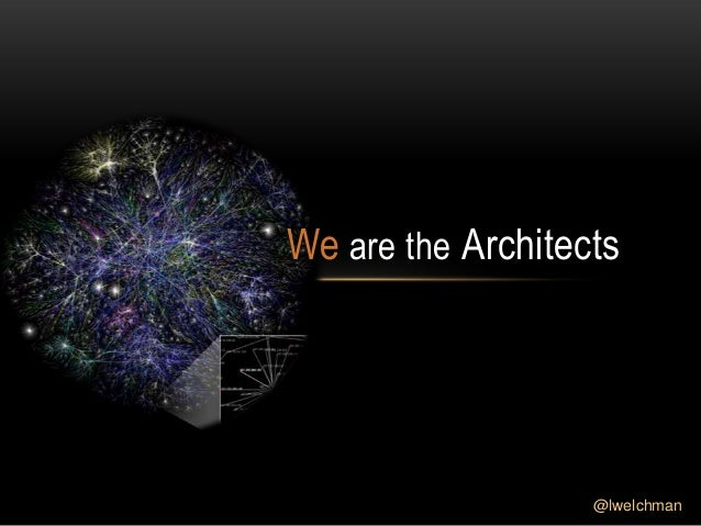 @lwelchman We are the Architects