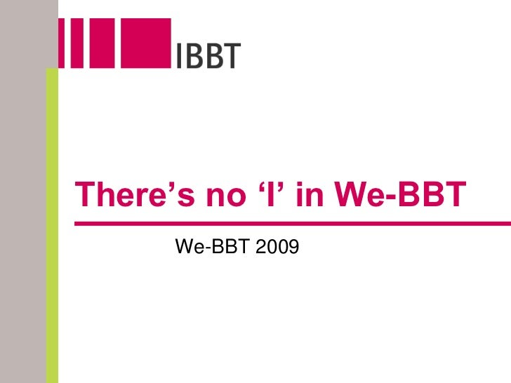 There's no 'I' in We-BBT<br />We-BBT 2009<br />