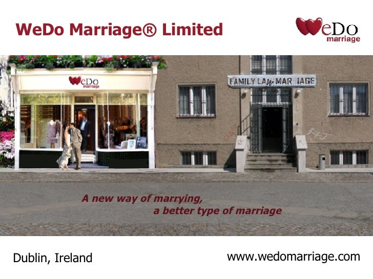 WeDo Marriage® Limited Dublin, Ireland www.wedomarriage.com A new way of marrying,   a better type of marriage