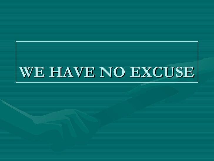 WE HAVE NO EXCUSE