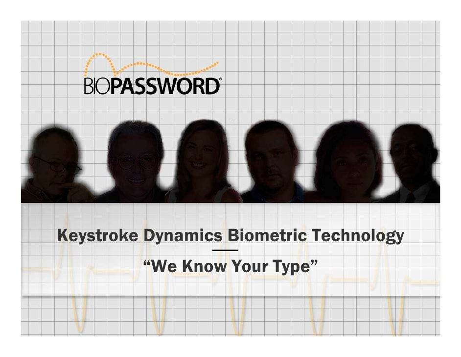 "Keystroke Dynamics Biometric Technology          ""We Know Your Type"""
