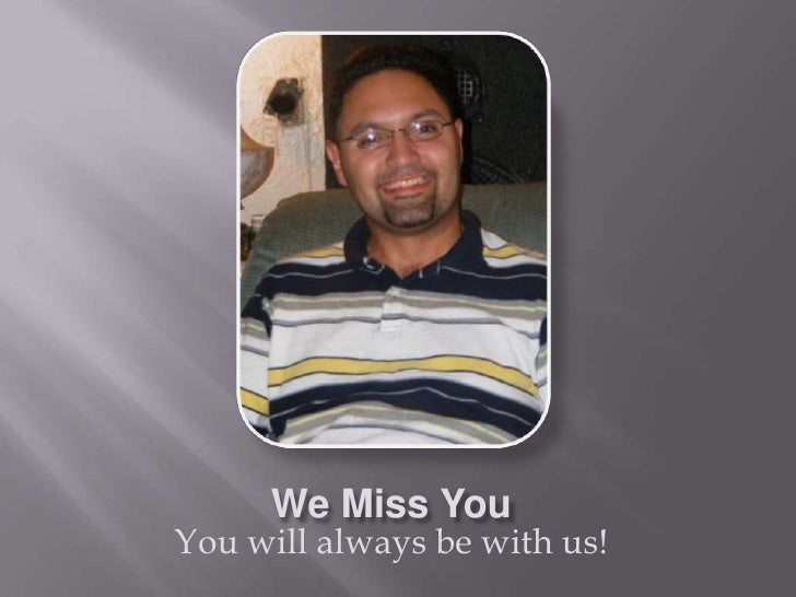 We Miss You You will always be with us!