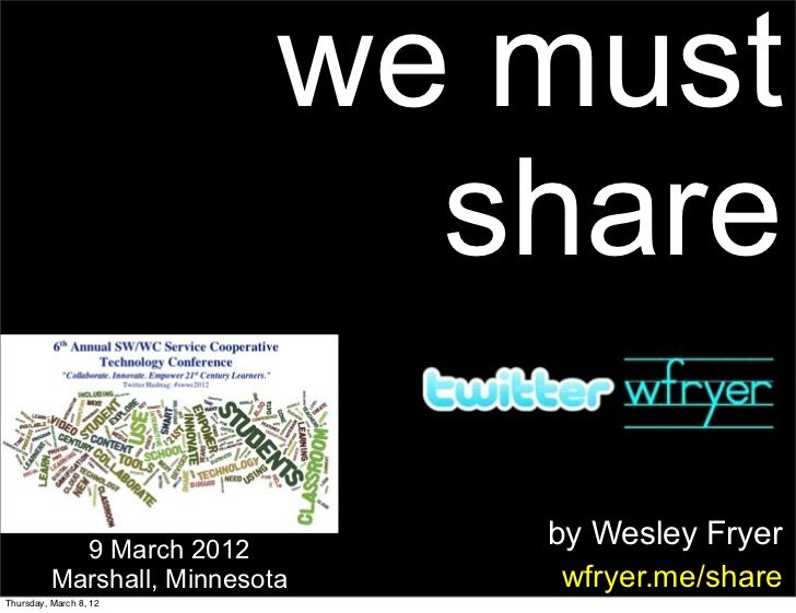 we must                              share            9 March 2012                                by Wesley Fryer         ...