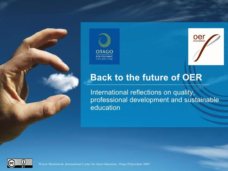Wayne Mackintosh, International Centre for Open Education,  Otago Polytechnic 2009 Back to the future of OER International...