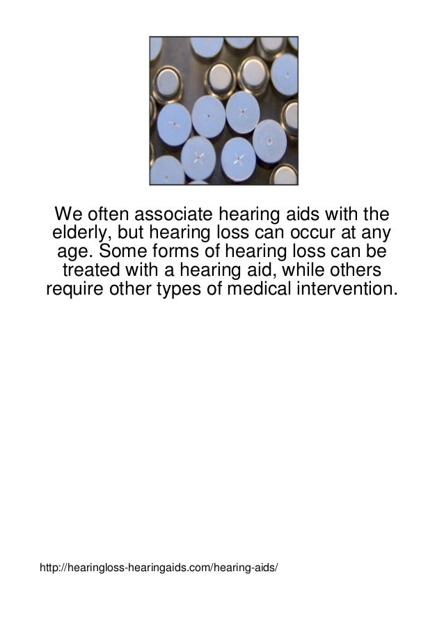 We often associate hearing aids with the  elderly, but hearing loss can occur at any  age. Some forms of hearing loss can ...