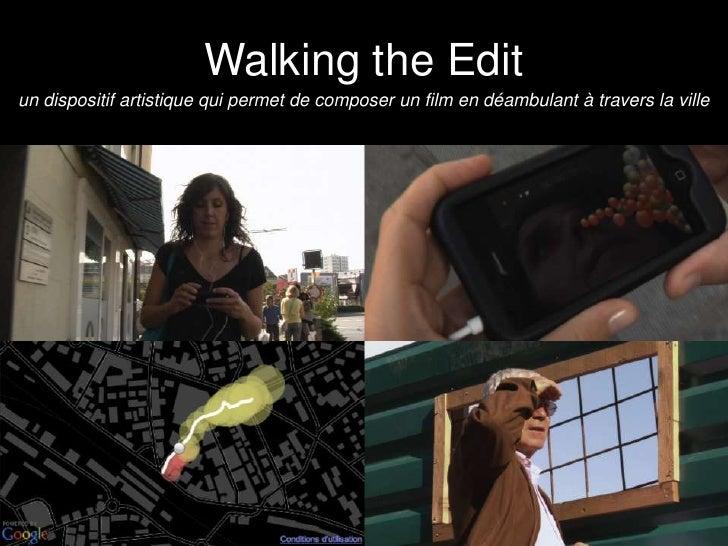 Walking the Edit<br />un dispositif artistique qui permet de composer un film en déambulant à travers la ville<br />