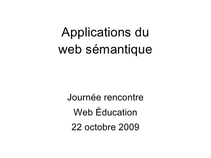 Applications du web sémantique Journée rencontre Web Éducation 22 octobre 2009