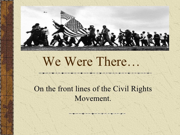 We Were There… On the front lines of the Civil Rights Movement.