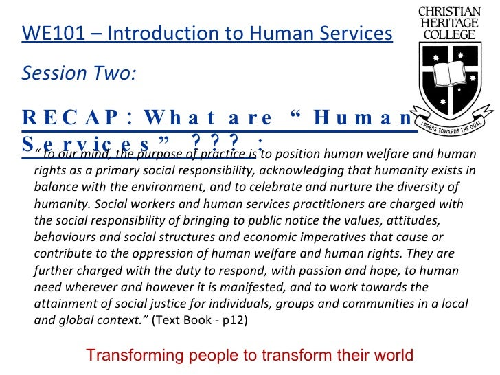"""RECAP: What are """"Human Services"""" ???  : """"  to our mind, the purpose of practice is to position human welfare and human rig..."""