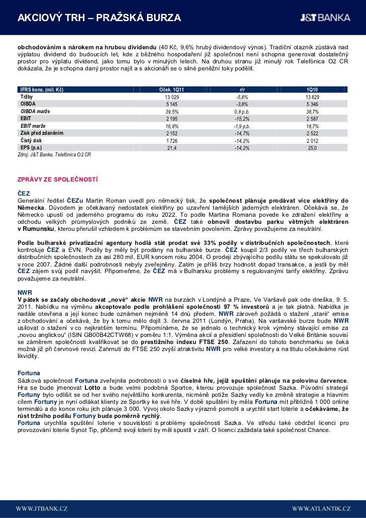 AKCIOVÝ TRH – PRAŢSKÁ BURZAobchodováním s nárokem na hrubou dividendu (40 Kč, 9,6% hrubý dividendový výnos). Tradiční otaz...