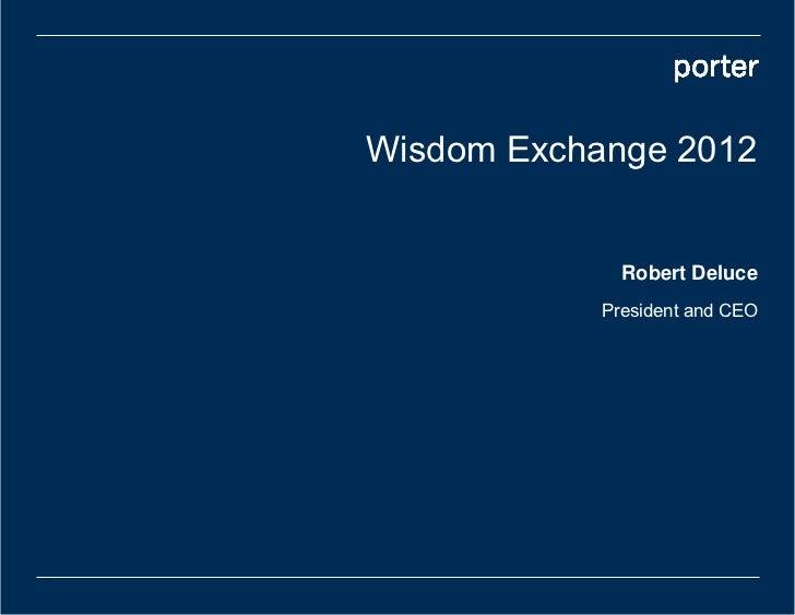 Wisdom Exchange 2012              Robert Deluce            President and CEO
