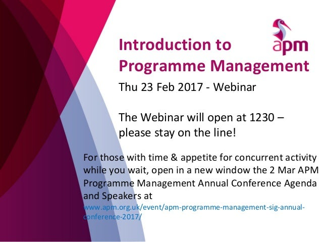 Introduction to Programme Management Thu 23 Feb 2017 - Webinar The Webinar will open at 1230 – please stay on the line! Fo...