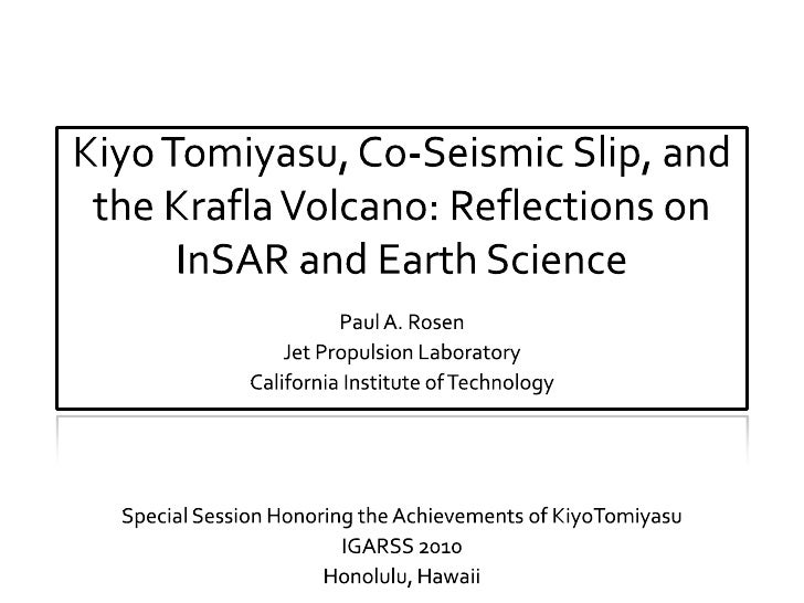 Kiyo Tomiyasu, Co-Seismic Slip, and the Krafla Volcano: Reflections on InSAR and Earth Science<br />Paul A. Rosen<br />Jet...