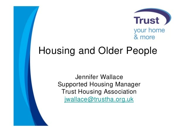 Housing and Older People         Jennifer Wallace   Supported Housing Manager    Trust Housing Association     jwallace@tr...