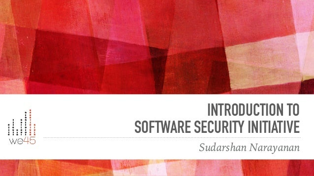 INTRODUCTION TO SOFTWARE SECURITY INITIATIVE Sudarshan Narayanan 1