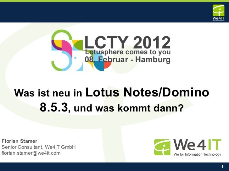 Was ist neu in Lotus        Notes/Domino              8.5.3, und was kommt dann?Florian StamerSenior Consultant, We4IT Gmb...