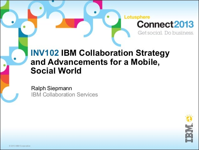 INV102 IBM Collaboration Strategy                         and Advancements for a Mobile,                         Social Wo...