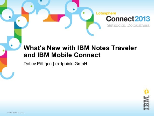 Whats New with IBM Notes Traveler                     and IBM Mobile Connect                     Detlev Pöttgen | midpoint...
