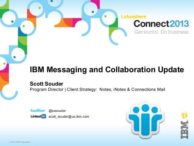 IBM Messaging and Collaboration Update                     Scott Souder                     Program Director | Client Stra...
