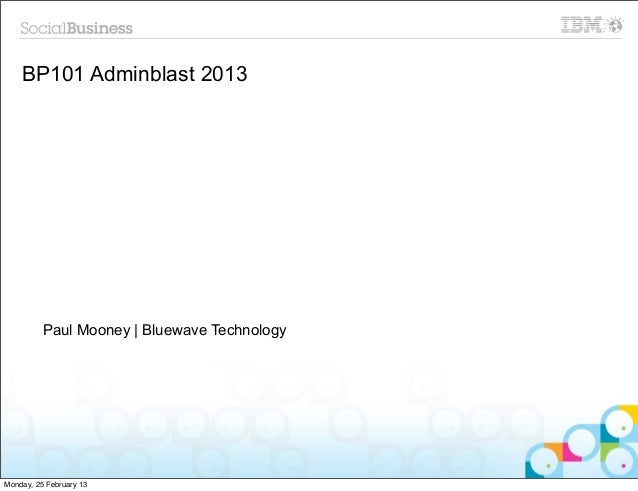 BP101 Adminblast 2013          Paul Mooney | Bluewave TechnologyMonday, 25 February 13