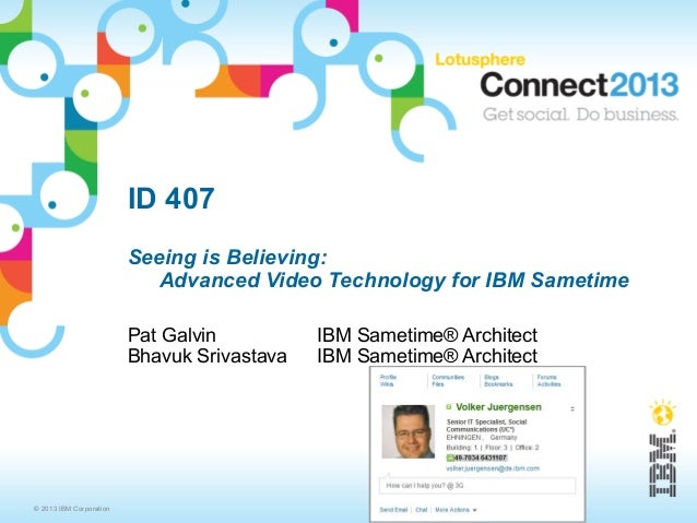 ID 407                         Seeing is Believing:                            Advanced Video Technology for IBM Sametime ...