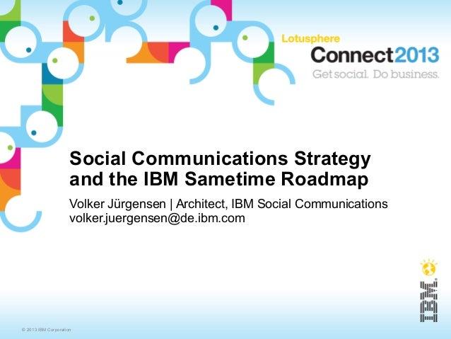 Social Communications Strategy                     and the IBM Sametime Roadmap                     Volker Jürgensen | Arc...