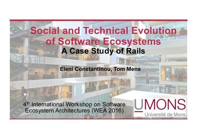 Social and Technical Evolution of Software Ecosystems A Case Study of Rails Eleni Constantinou, Tom Mens 4th International...