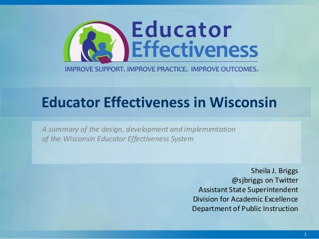 Educator Effectiveness in Wisconsin A summary of the design, development and implementation of the Wisconsin Educator Effe...