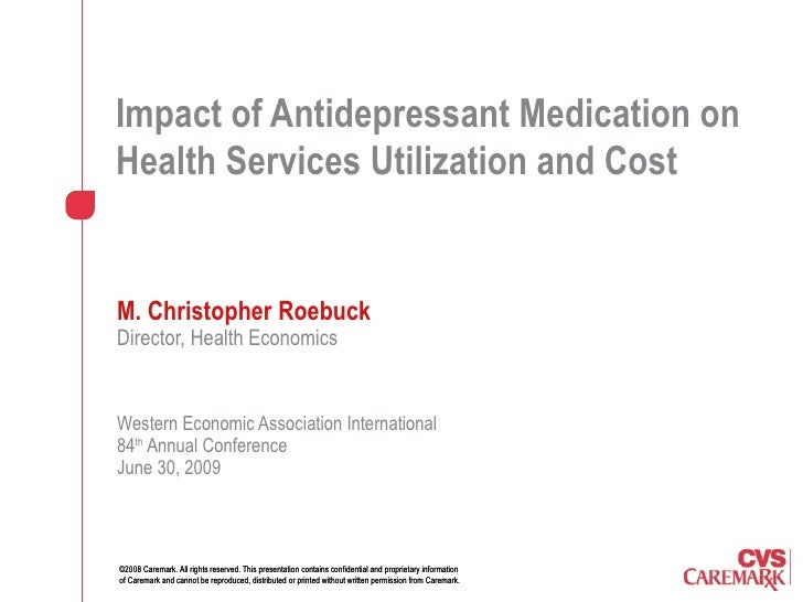 Impact of Antidepressant Medication on Health Services Utilization and Cost   M. Christopher Roebuck   Director, Health Ec...