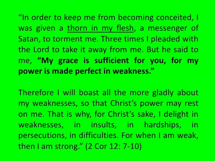 """In order to keep me from becoming conceited, Iwas given a thorn in my flesh, a messenger ofSatan, to torment me. Three ti..."