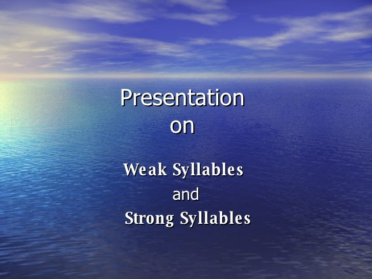 Presentation  on  Weak Syllables  and Strong Syllables