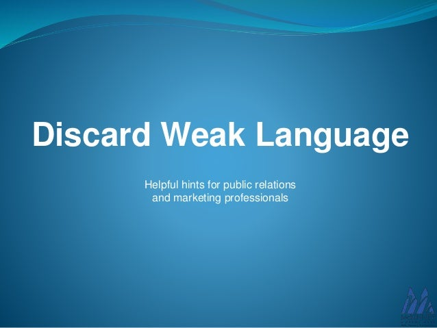 Discard Weak Language Helpful hints for public relations and marketing professionals