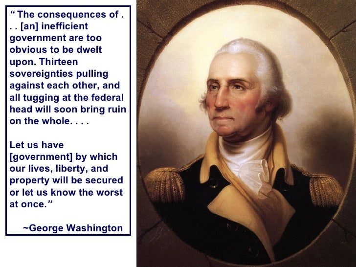 """""""  The consequences of . . . [an] inefficient government are too obvious to be dwelt upon. Thirteen sovereignties pulling ..."""