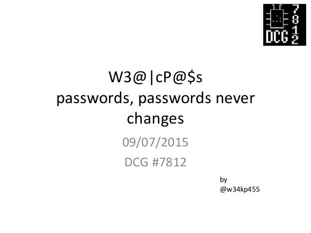 W3@|cP@$s passwords, passwords never changes 09/07/2015 DCG #7812 by @w34kp455