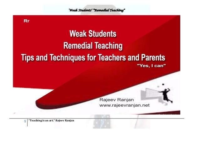 """Weak Students' """"Remedial Teaching"""" 1 """"Teaching is an art."""" Rajeev Ranjan"""