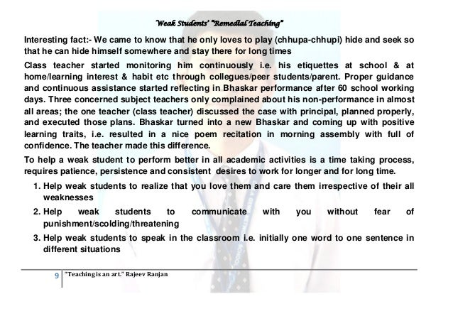 remedial steps for weak students Remedial teachers, therefore, should design diversified teaching activities and adopt various teaching methods to help students develop their potential and remove the obstacles in learning.